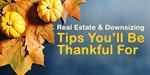 Real Estate & Downsizing Tips You'll Be Thankful For